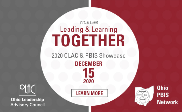 Virtual event. Leading and learning together. 2020 OLAC & PBIS showcase December 15 2020