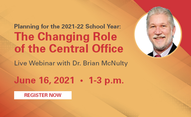 The Changing Role of the Central Office - Live webinar with Dr. Brian McNulty. June 16, 2021. 1-3pm
